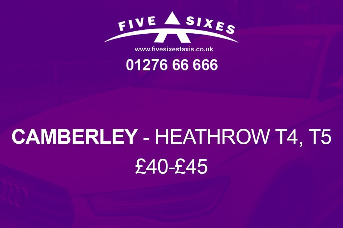 £40 Camberley Heathrow Terminals 4,5 by Five Sixes Taxis 01276 66666